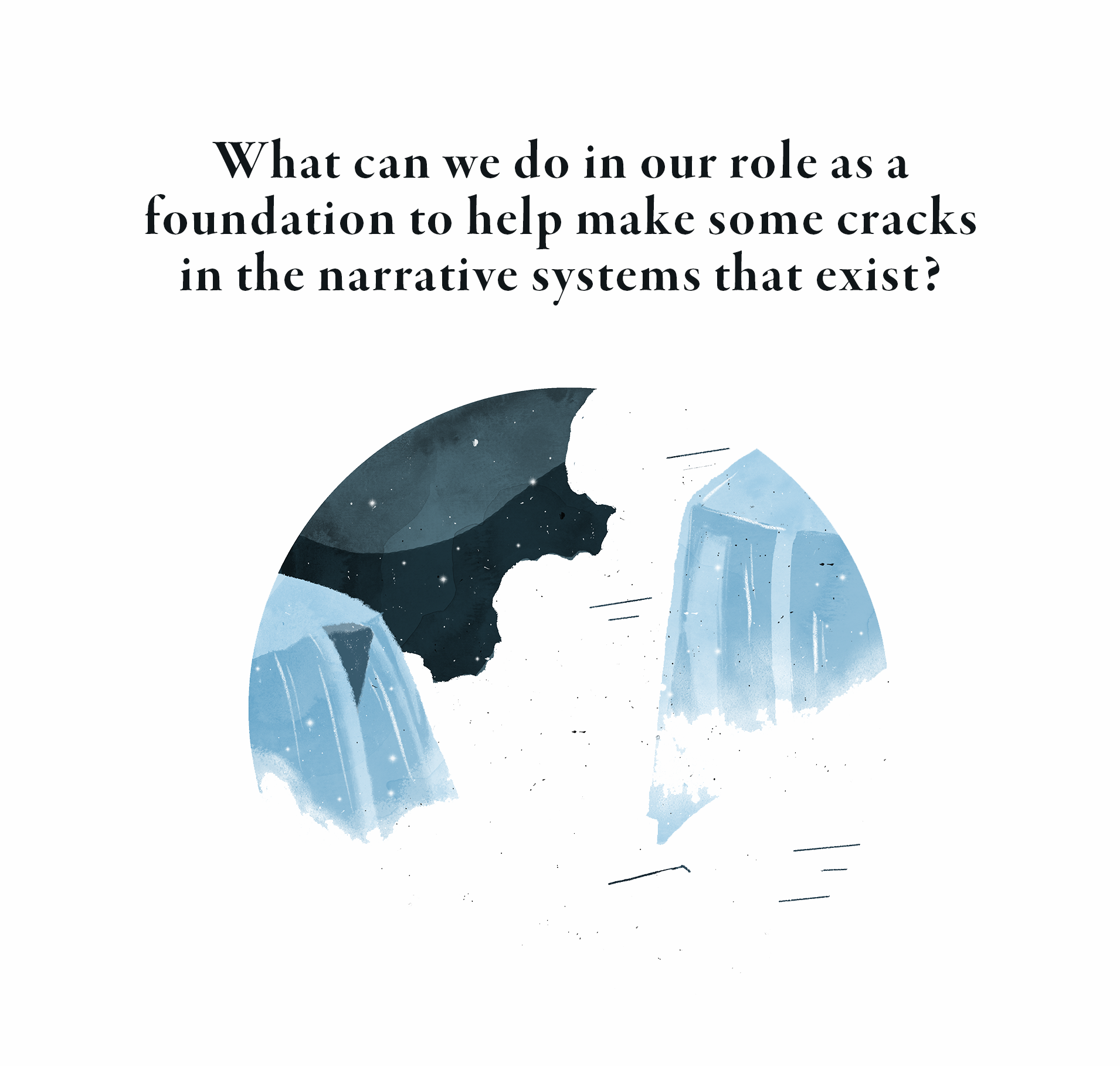 What can we do in our role as a foundation to help make some cracks in the narrative systems that exist?
